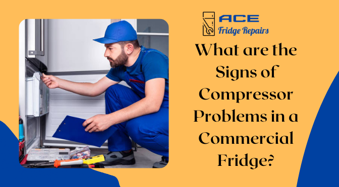 What are the Signs of Compressor Problems in a Commercial Fridge?