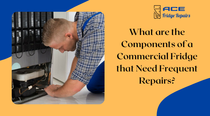 What are the Components of a Commercial Fridge that Need Frequent Repairs?